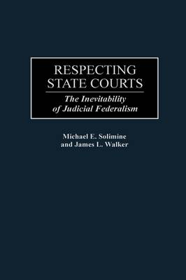 Respecting State Courts: The Inevitability of Judicial Federalism (Hardback)
