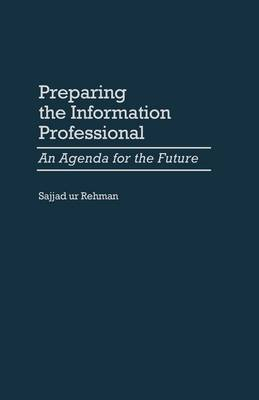 Preparing the Information Professional: An Agenda for the Future (Hardback)