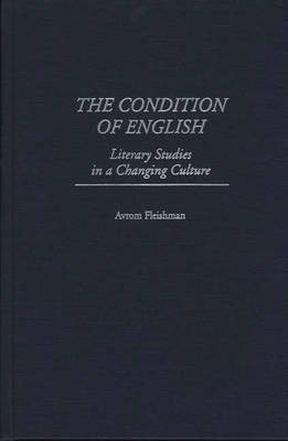 The Condition of English: Literary Studies in a Changing Culture (Hardback)