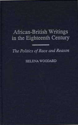 African-British Writings in the Eighteenth Century: The Politics of Race and Reason (Hardback)