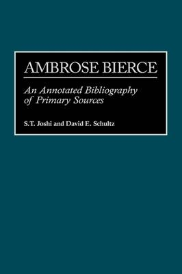 Ambrose Bierce: An Annotated Bibliography of Primary Sources - Bibliographies and Indexes in American Literature (Hardback)