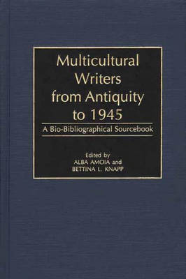 Multicultural Writers from Antiquity to 1945: A Bio-Bibliographical Sourcebook (Hardback)