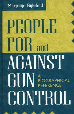"People For and Against Gun Control: A Biographical Reference - The Greenwood Press ""People Making a Difference"" Series (Hardback)"
