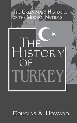 The History of Turkey - Greenwood Histories of the Modern Nations (Hardback)