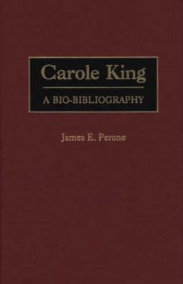 Carole King: A Bio-Bibliography - Bio-Bibliographies in Music (Hardback)