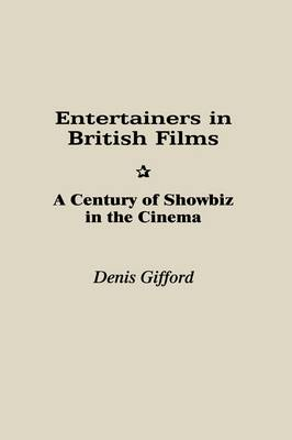 Entertainers in British Films: A Century of Showbiz in the Cinema (Hardback)