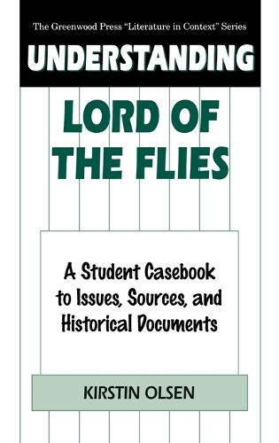 "Understanding Lord of the Flies: A Student Casebook to Issues, Sources, and Historical Documents - The Greenwood Press ""Literature in Context"" Series (Hardback)"