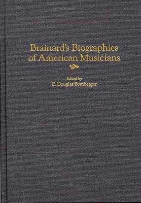 Brainard's Biographies of American Musicians - Music Reference Collection (Hardback)