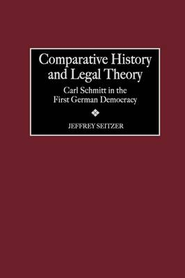 Comparative History and Legal Theory: Carl Schmitt in the First German Democracy (Hardback)