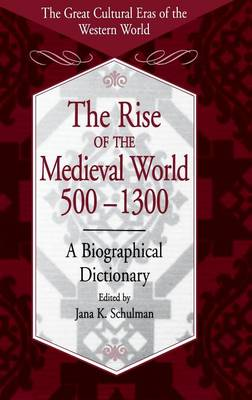 The Rise of the Medieval World 500-1300: A Biographical Dictionary - The Great Cultural Eras of the Western World (Hardback)