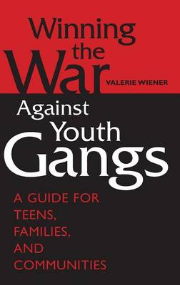 Winning the War Against Youth Gangs: A Guide for Teens, Families, and Communities (Hardback)