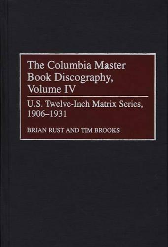 The Columbia Master Book Discography: Vol 4: Us Twelve-Inch Matrix Series, 1906-1931 - Discographies: Association for Recorded Sound Collections Discographic Reference No 78 (Hardback)