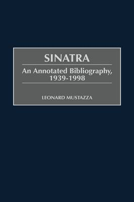 Sinatra: An Annotated Bibliography, 1939-1998 - Music Reference Collection (Hardback)