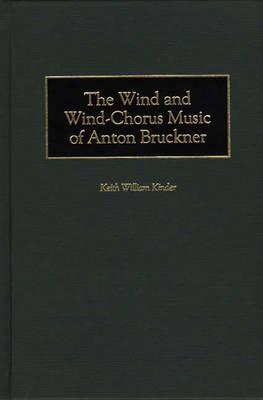 The Wind and Wind-Chorus Music of Anton Bruckner (Hardback)