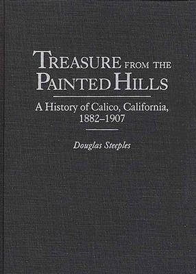 Treasure from the Painted Hills: A History of Calico, California, 1882-1907 (Hardback)