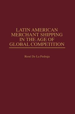 Latin American Merchant Shipping in the Age of Global Competition (Hardback)