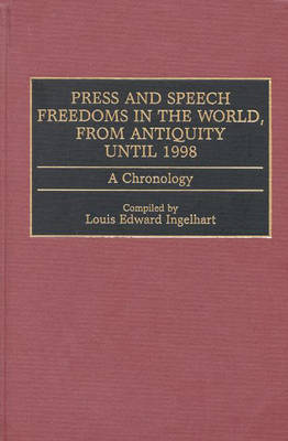 Press and Speech Freedoms in the World, from Antiquity until 1998: A Chronology (Hardback)