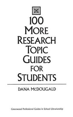 100 More Research Topic Guides for Students (Hardback)