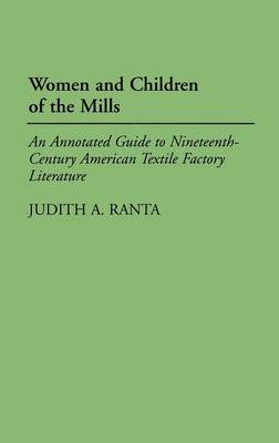 Women and Children of the Mills: An Annotated Guide to Nineteenth-Century American Textile Factory Literature - Bibliographies and Indexes in American Literature (Hardback)