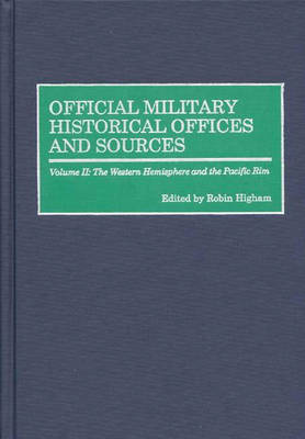 Official Military Historical Offices and Sources: Volume II: The Western Hemisphere and the Pacific Rim (Hardback)