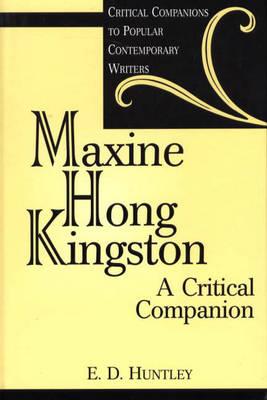 Maxine Hong Kingston: A Critical Companion - Critical Companions to Popular Contemporary Writers (Hardback)