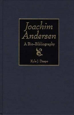 Joachim Andersen: A Bio-Bibliography - Bio-Bibliographies in Music (Hardback)