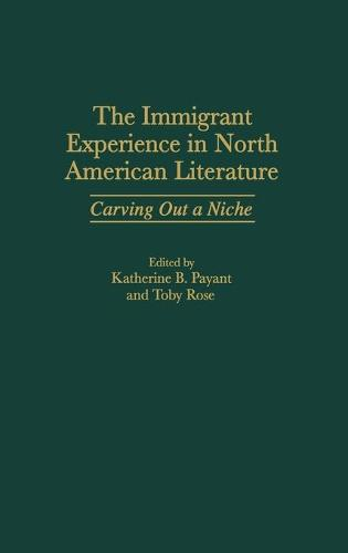 The Immigrant Experience in North American Literature: Carving Out a Niche (Hardback)