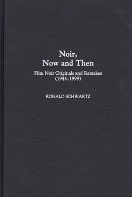 Noir, Now and Then: Film Noir Originals and Remakes (1944-1999) (Hardback)