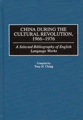 China During the Cultural Revolution, 1966-1976: A Selected Bibliography of English Language Works - Bibliographies and Indexes in Asian Studies (Hardback)