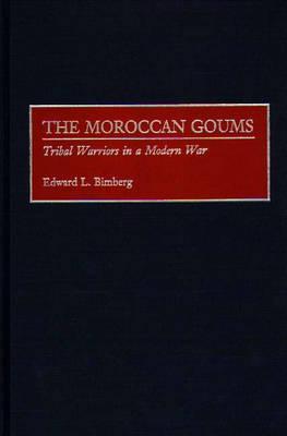 The Moroccan Goums: Tribal Warriors in a Modern War (Hardback)