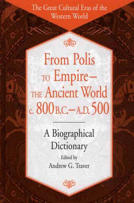 From Polis to Empire--The Ancient World, c. 800 B.C. - A.D. 500: A Biographical Dictionary - The Great Cultural Eras of the Western World (Hardback)