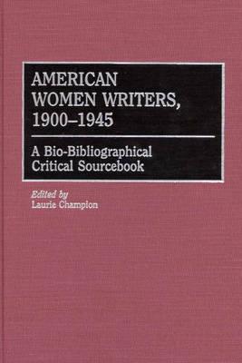 American Women Writers, 1900-1945: A Bio-Bibliographical Critical Sourcebook (Hardback)