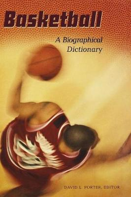 Basketball: A Biographical Dictionary (Hardback)
