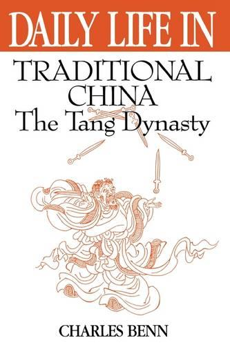 Daily Life in Traditional China: The Tang Dynasty - Daily Life (Hardback)