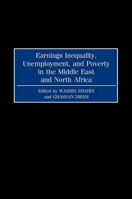 Earnings Inequality, Unemployment, and Poverty in the Middle East and North Africa (Hardback)