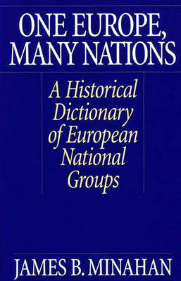 One Europe, Many Nations: A Historical Dictionary of European National Groups (Hardback)