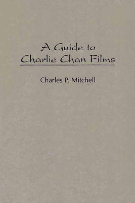 A Guide to Charlie Chan Films - Bibliographies and Indexes in the Performing Arts (Hardback)