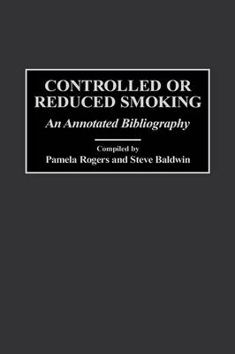 Controlled or Reduced Smoking: An Annotated Bibliography - Bibliographies and Indexes in Psychology (Hardback)