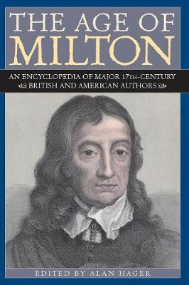 The Age of Milton: An Encyclopedia of Major 17th-Century British and American Authors (Hardback)