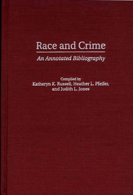 Race and Crime: An Annotated Bibliography - Bibliographies and Indexes in Ethnic Studies (Hardback)
