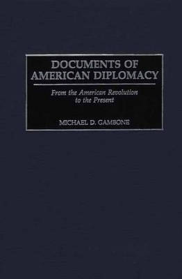 Documents of American Diplomacy: From the American Revolution to the Present - Documentary Reference Collections (Hardback)