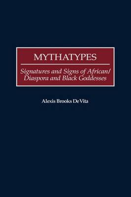 Mythatypes: Signatures and Signs of African/Diaspora and Black Goddesses (Hardback)