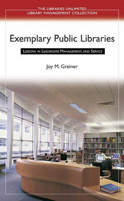 Exemplary Public Libraries: Lessons in Leadership, Management, and Service (Hardback)