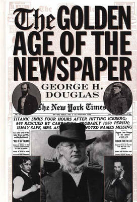 The Golden Age of the Newspaper (Hardback)