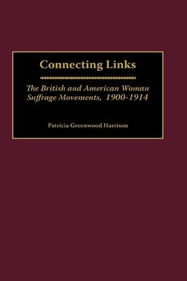 Connecting Links: The British and American Woman Suffrage Movements, 1900-1914 (Hardback)