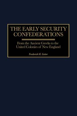 The Early Security Confederations: From the Ancient Greeks to the United Colonies of New England (Hardback)