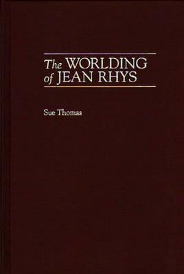 The Worlding of Jean Rhys (Hardback)
