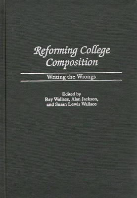 Reforming College Composition: Writing the Wrongs (Hardback)