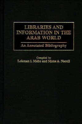 Libraries and Information in the Arab World: An Annotated Bibliography - Bibliographies and Indexes in Library and Information Science (Hardback)