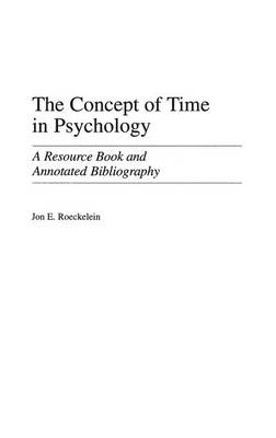 The Concept of Time in Psychology: A Resource Book and Annotated Bibliography (Hardback)